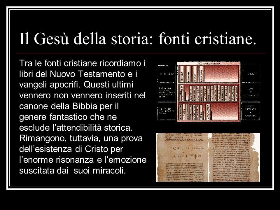 Il Gesù della storia: fonti cristiane. Tra le fonti cristiane ricordiamo i libri del Nuovo Testamento e i vangeli apocrifi. Questi ultimi vennero non