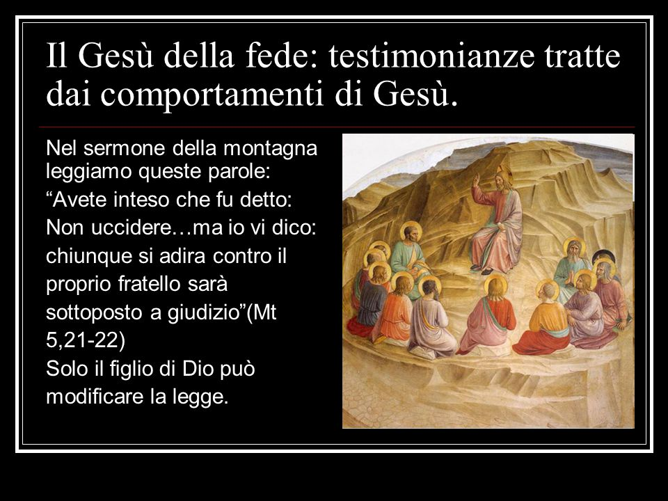 """Il Gesù della fede: testimonianze tratte dai comportamenti di Gesù. Nel sermone della montagna leggiamo queste parole: """"Avete inteso che fu detto: Non"""