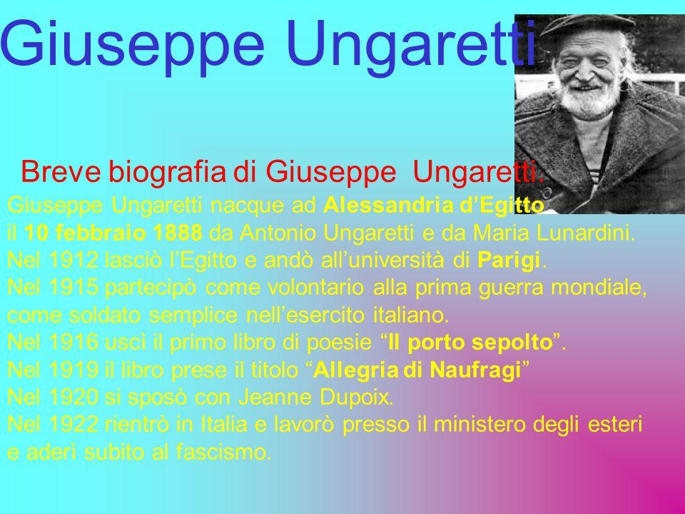 Giuseppe Ungaretti Breve biografia di Giuseppe Ungaretti. Giuseppe Ungaretti nacque ad Alessandria d'Egitto il 10 febbraio 1888 da Antonio Ungaretti e