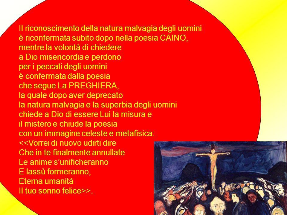 Il riconoscimento della natura malvagia degli uomini è riconfermata subito dopo nella poesia CAINO, mentre la volontà di chiedere a Dio misericordia e