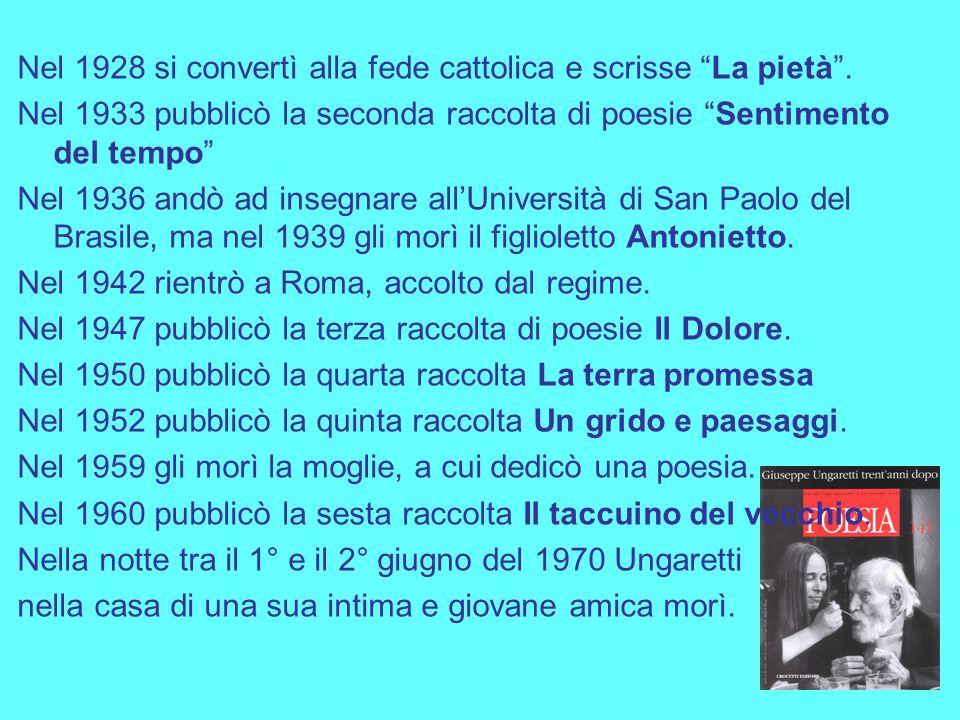"""Nel 1928 si convertì alla fede cattolica e scrisse """"La pietà"""". Nel 1933 pubblicò la seconda raccolta di poesie """"Sentimento del tempo"""" Nel 1936 andò ad"""