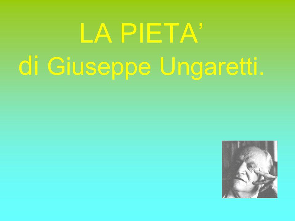 Nel 1928 in seguito alla crisi spirituale, Ungaretti si converte alla fede cristiana e compone la stupenda e bellissima poesia La PIETA'.