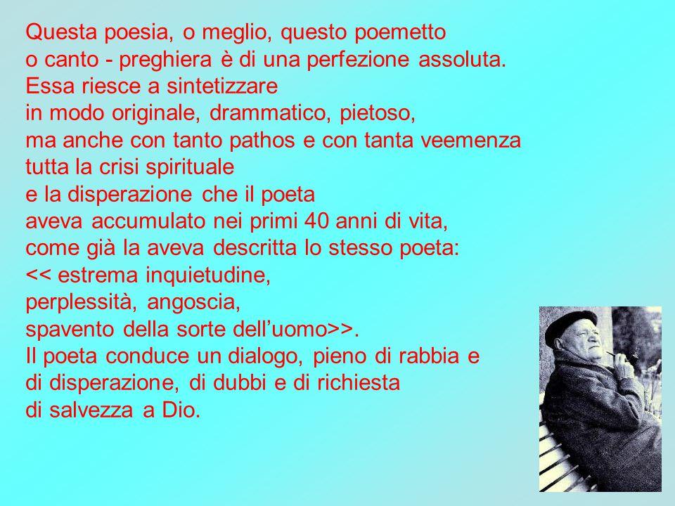 Questa poesia, o meglio, questo poemetto o canto - preghiera è di una perfezione assoluta. Essa riesce a sintetizzare in modo originale, drammatico, p