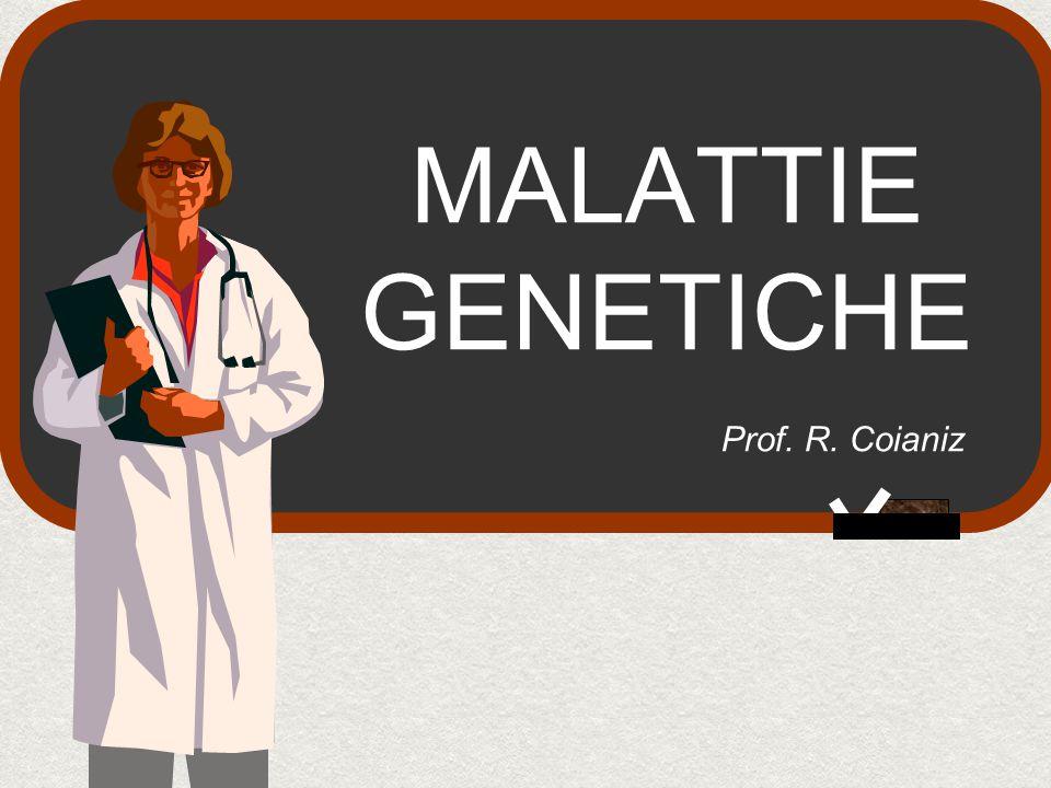 MALATTIE GENETICHE Prof. R. Coianiz