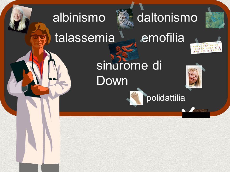 daltonismo sindrome di Down polidattilia emofiliatalassemia albinismo