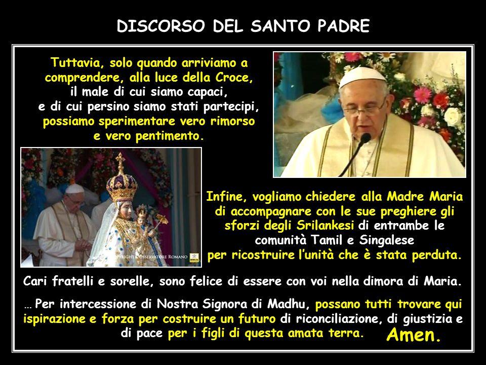 DISCORSO DEL SANTO PADRE Ma la Madonna rimane sempre con voi. Lei è Madre di ogni casa, di ogni famiglia ferita, di tutti coloro che stanno cercando d