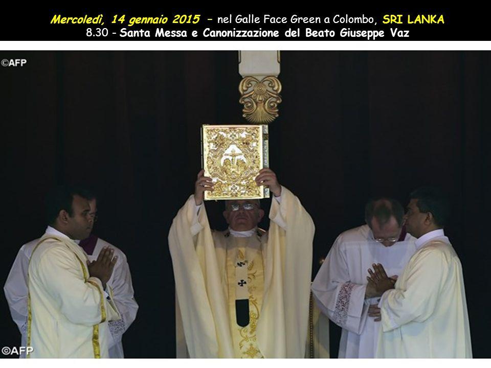 Mercoledì, 14 gennaio 2015 – nel Galle Face Green a Colombo, SRI LANKA 8.30 - Santa Messa e Canonizzazione del Beato Giuseppe Vaz
