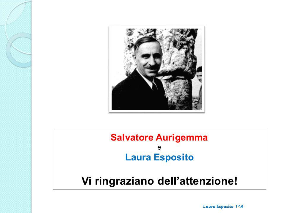 Salvatore Aurigemma e Laura Esposito Vi ringraziano dell'attenzione! Laura Esposito 1^A