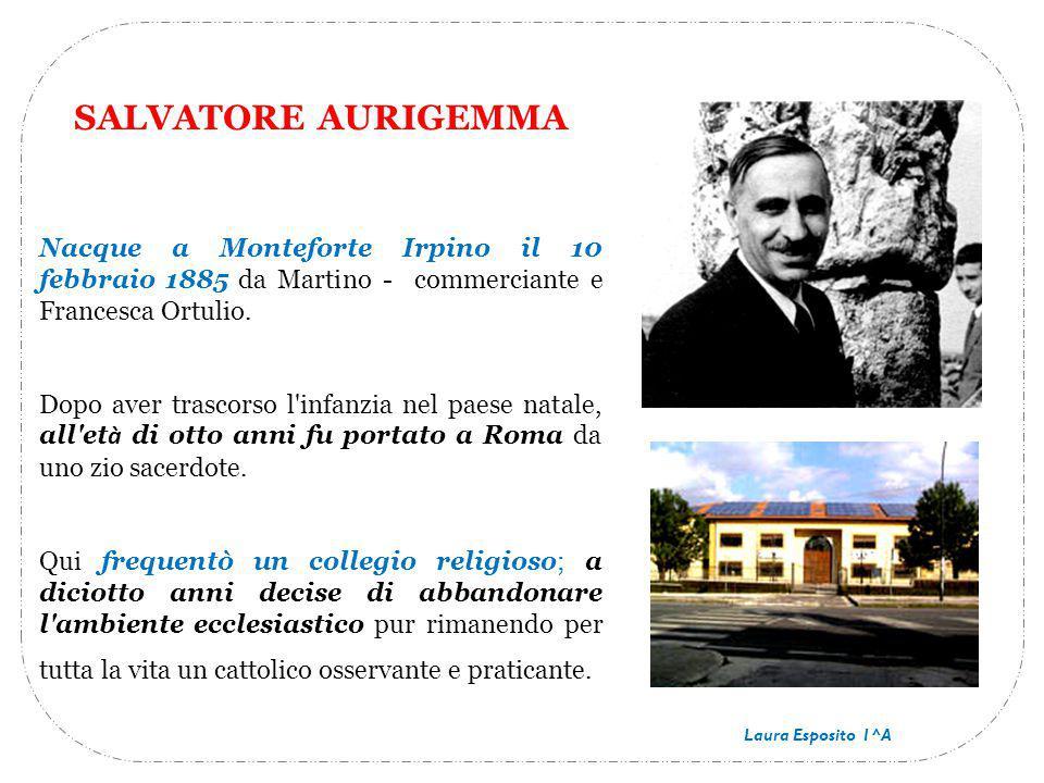 SALVATORE AURIGEMMA Nacque a Monteforte Irpino il 10 febbraio 1885 da Martino - commerciante e Francesca Ortulio. Dopo aver trascorso l'infanzia nel p