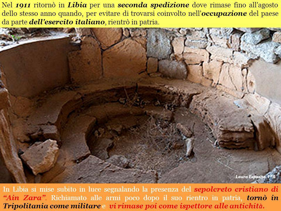 """In Libia si mise subito in luce segnalando la presenza del sepolcreto cristiano di """"Ain Zara"""". Richiamato alle armi poco dopo il suo rientro in patria"""