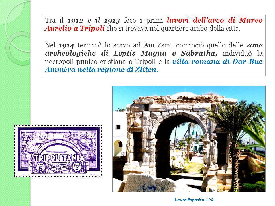 Tra il 1912 e il 1913 fece i primi lavori dell'arco di Marco Aurelio a Tripoli che si trovava nel quartiere arabo della citt à. Nel 1914 terminò lo sc