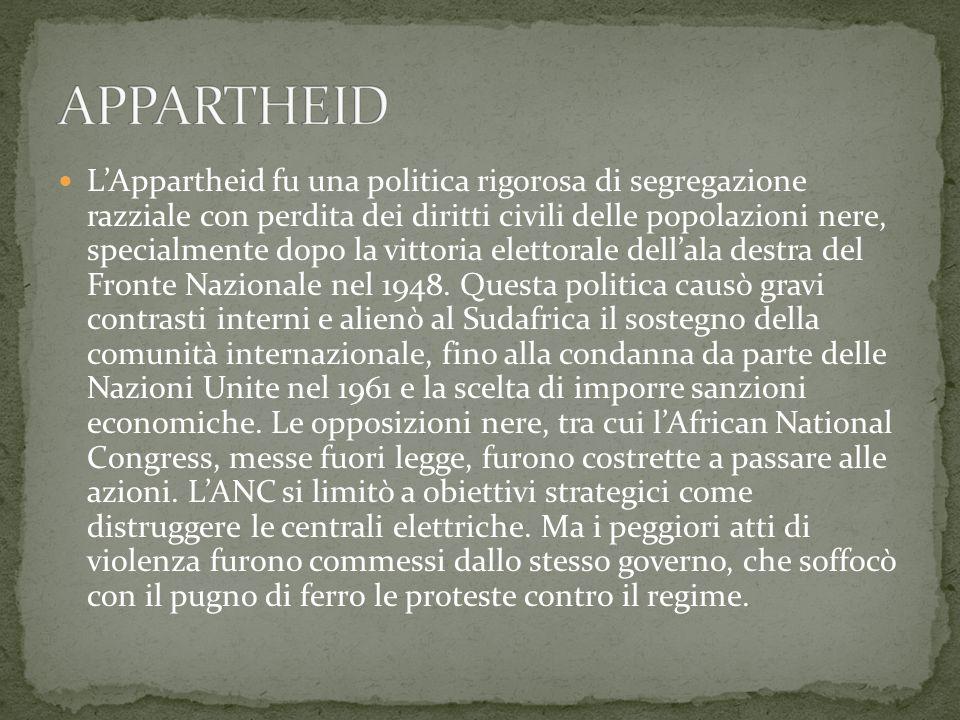 L'Appartheid fu una politica rigorosa di segregazione razziale con perdita dei diritti civili delle popolazioni nere, specialmente dopo la vittoria el