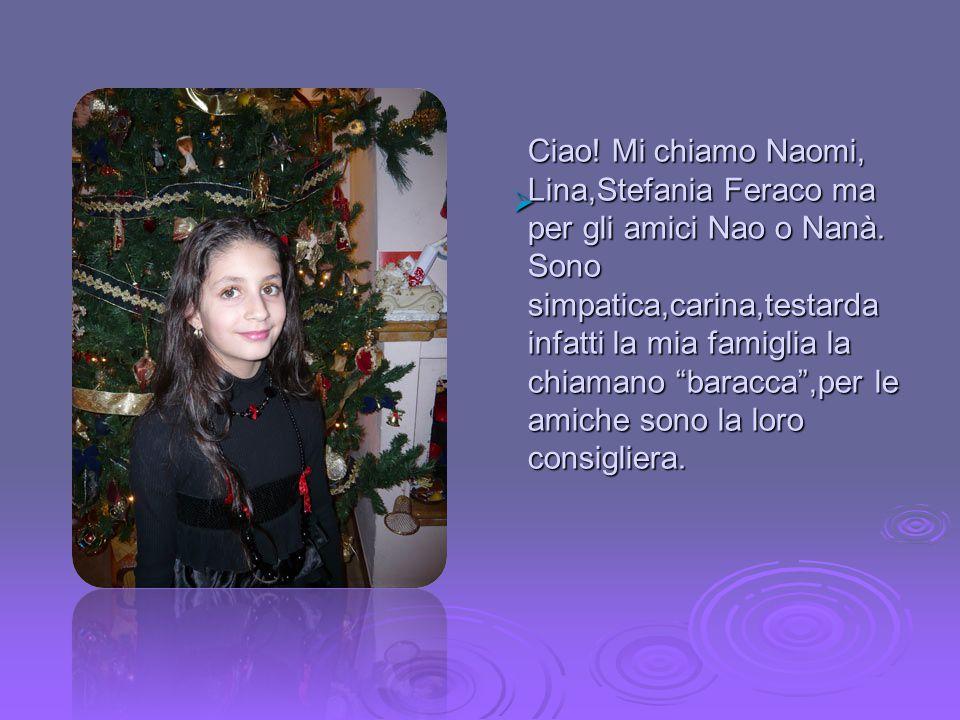  Ciao.Mi chiamo Naomi, Lina,Stefania Feraco ma per gli amici Nao o Nanà.