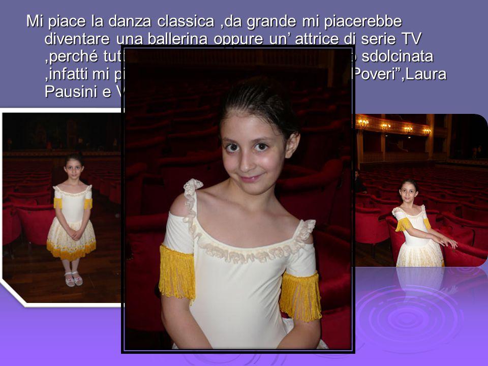 Mi piace la danza classica,da grande mi piacerebbe diventare una ballerina oppure un' attrice di serie TV,perché tutti mi dicono che ho talento.