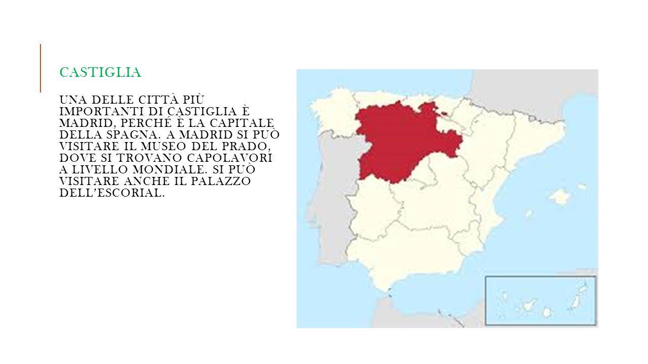 CASTIGLIA UNA DELLE CITTÀ PIÙ IMPORTANTI DI CASTIGLIA È MADRID, PERCHÉ È LA CAPITALE DELLA SPAGNA. A MADRID SI PUÒ VISITARE IL MUSEO DEL PRADO, DOVE S