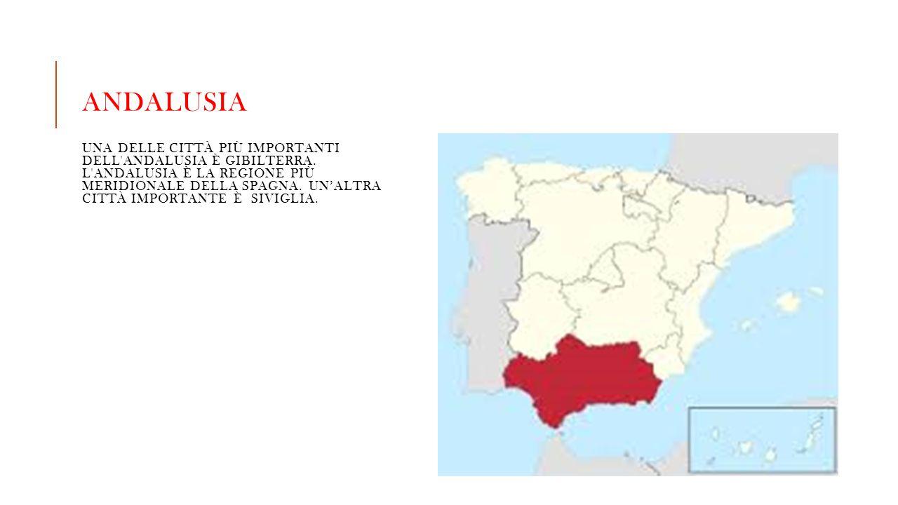 ANDALUSIA UNA DELLE CITTÀ PIÙ IMPORTANTI DELL'ANDALUSIA È GIBILTERRA. L'ANDALUSIA È LA REGIONE PIÙ MERIDIONALE DELLA SPAGNA. UN'ALTRA CITTÀ IMPORTANTE
