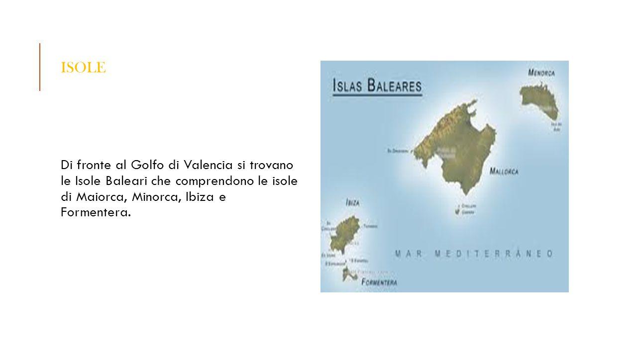 Di fronte al Golfo di Valencia si trovano le Isole Baleari che comprendono le isole di Maiorca, Minorca, Ibiza e Formentera. ISOLE