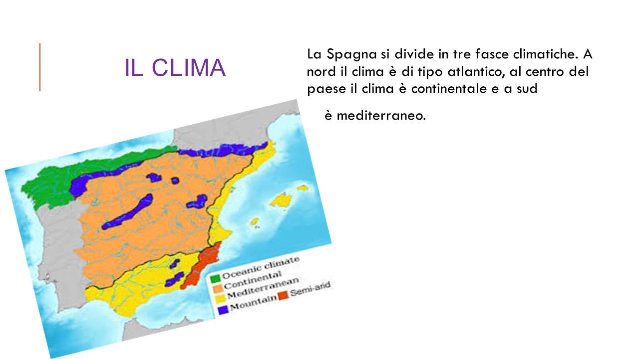 IL CLIMA La Spagna si divide in tre fasce climatiche. A nord il clima è di tipo atlantico, al centro del paese il clima è continentale e a sud è medit
