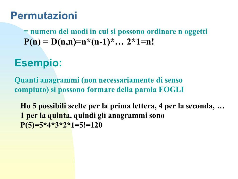 Permutazioni = numero dei modi in cui si possono ordinare n oggetti P(n) = D(n,n)=n*(n-1)*… 2*1=n.