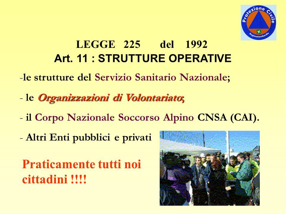 LEGGE 225 del 1992 Art. 11 : STRUTTURE OPERATIVE -le strutture del Servizio Sanitario Nazionale; Organizzazioni di Volontariato; - le Organizzazioni d
