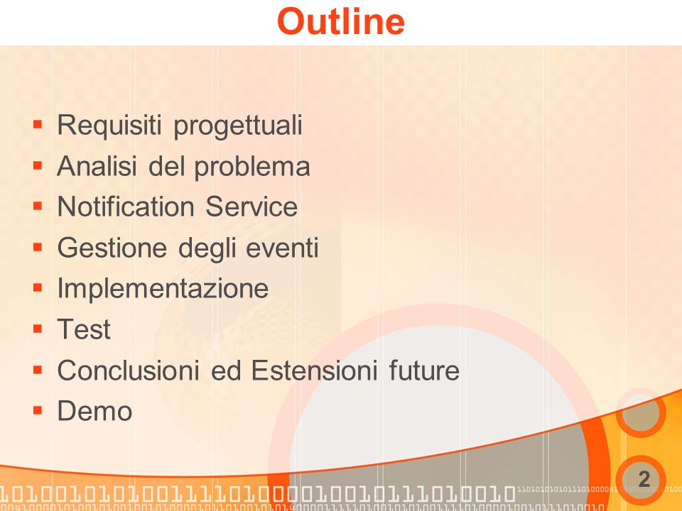 2 Outline  Requisiti progettuali  Analisi del problema  Notification Service  Gestione degli eventi  Implementazione  Test  Conclusioni ed Estensioni future  Demo