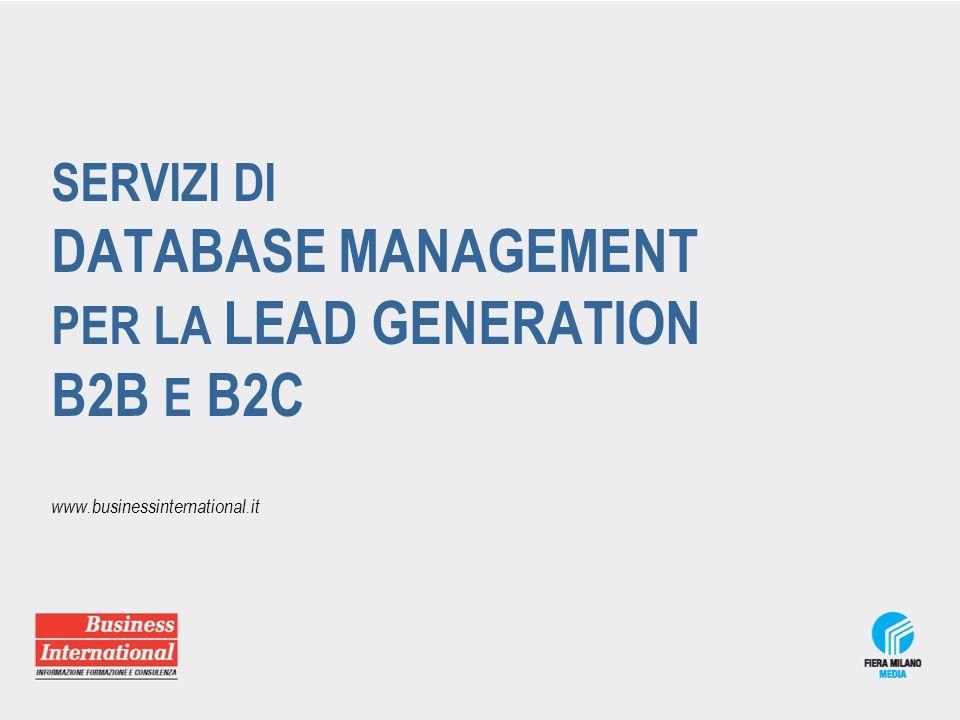 Lead Generation Services B2B I servizi di DB Management sono lo strumento efficace ed efficiente per sviluppare e potenziare il proprio business Costituiscono infatti il modo più veloce, economico e innovativo per informare, comunicare e promuovere: Prodotti Servizi Brand