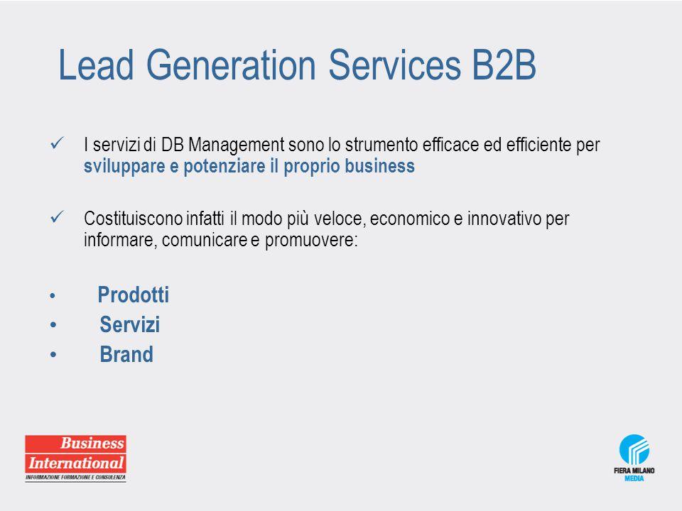 Lead Generation Services B2C In sinergia con Fiera Milano, siamo in grado di realizzare servizi di invio DEM da indirizzare a oltre 380.000 utenti (aziende e operatori) L'aggiornamento del DB di Fiera Milano è costante e riflette le realtà economiche presenti alle Fiere che si svolgono a Rho (Milano)