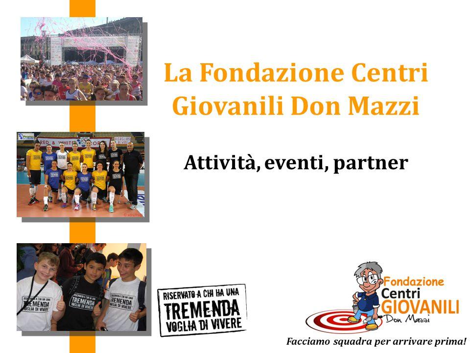 La Fondazione Centri Giovanili Don Mazzi Attività, eventi, partner Facciamo squadra per arrivare prima!