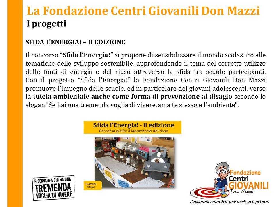 """La Fondazione Centri Giovanili Don Mazzi I progetti SFIDA L'ENERGIA! – II EDIZIONE Facciamo squadra per arrivare prima! Il concorso """"Sfida l'Energia!"""""""