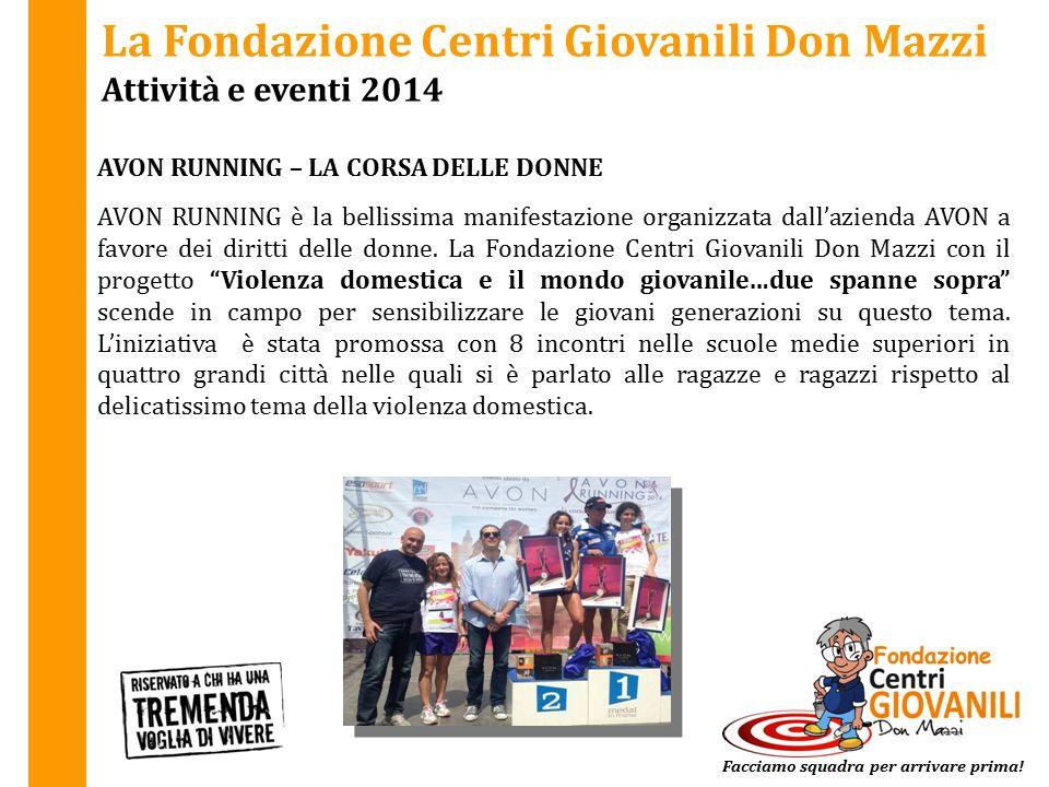 La Fondazione Centri Giovanili Don Mazzi Attività e eventi 2014 AVON RUNNING – LA CORSA DELLE DONNE Facciamo squadra per arrivare prima! AVON RUNNING