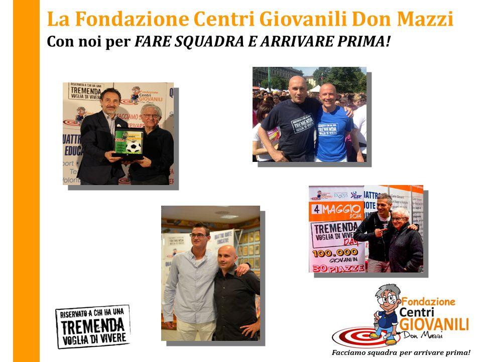 La Fondazione Centri Giovanili Don Mazzi Con noi per FARE SQUADRA E ARRIVARE PRIMA! Facciamo squadra per arrivare prima!