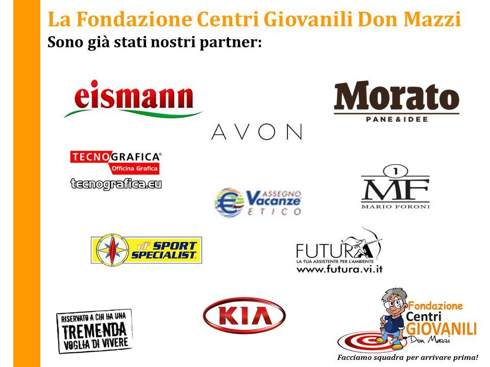 La Fondazione Centri Giovanili Don Mazzi Sono già stati nostri partner: Facciamo squadra per arrivare prima!