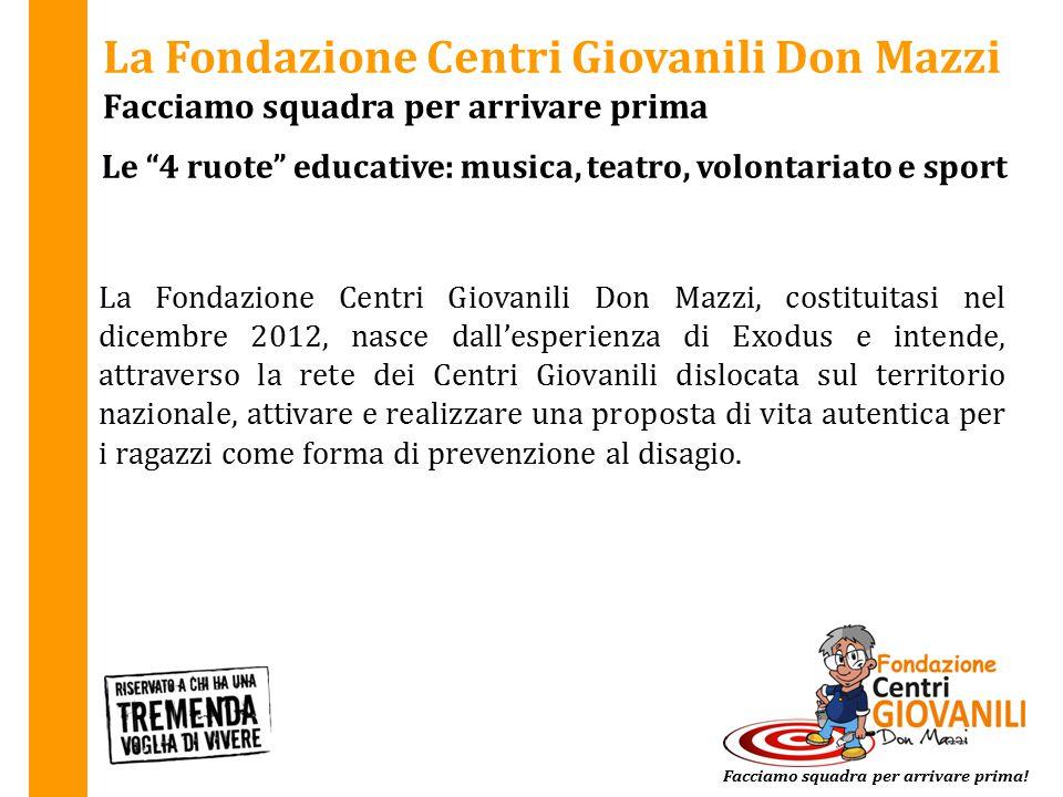 La Fondazione Centri Giovanili Don Mazzi Facciamo squadra per arrivare prima La Fondazione Centri Giovanili Don Mazzi, costituitasi nel dicembre 2012,