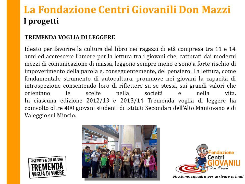 La Fondazione Centri Giovanili Don Mazzi I progetti TREMENDA VOGLIA DI LEGGERE Facciamo squadra per arrivare prima! Ideato per favorire la cultura del