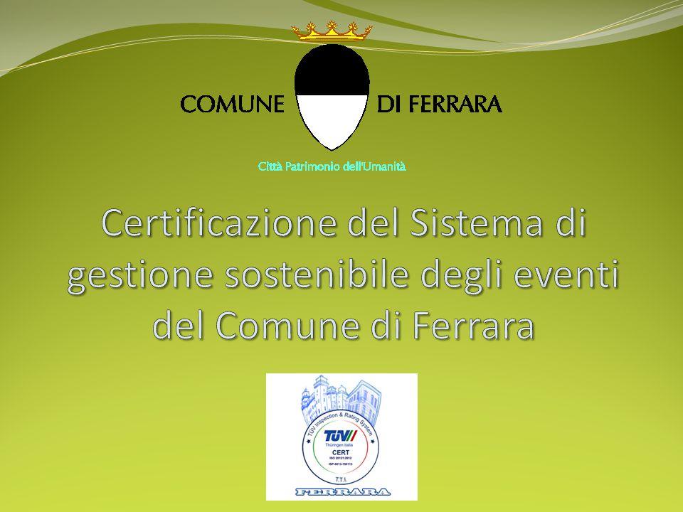 Il futuro Il processo di miglioramento previsto dal Sistema di gestione sostenibile degli eventi porterà negli anni tutte le manifestazioni del Comune di Ferrara, promosse e coordinate dai vari assessorati, a sviluppare un percorso di adeguamento al sistema.