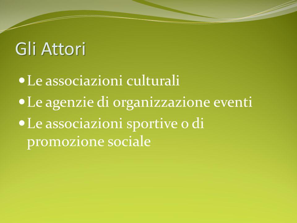 Gli Attori Le associazioni culturali Le agenzie di organizzazione eventi Le associazioni sportive o di promozione sociale