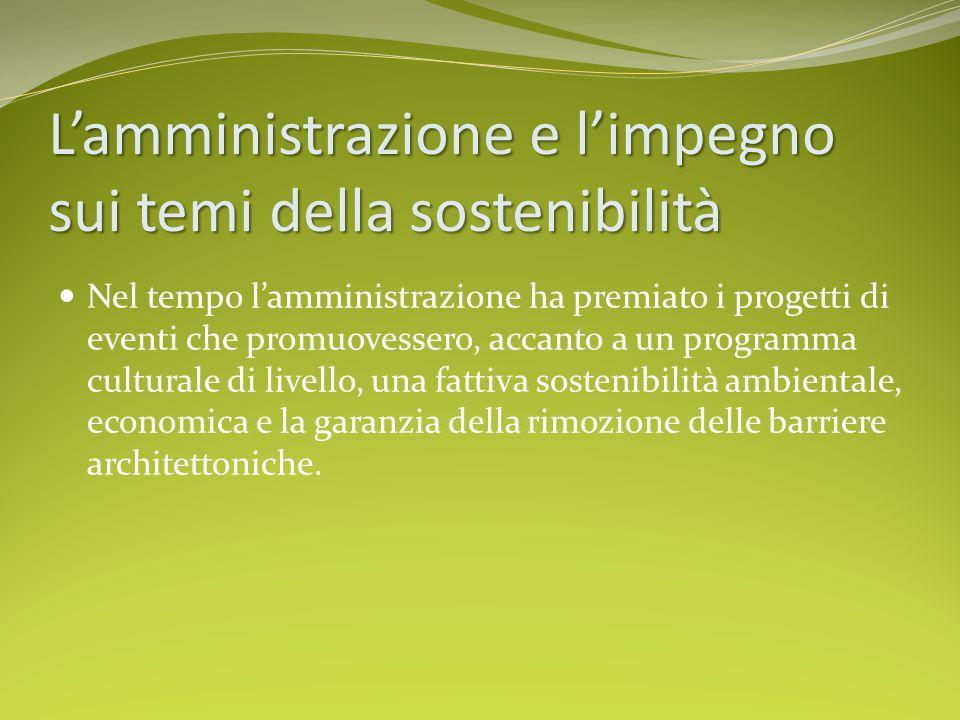 L'amministrazione e l'impegno sui temi della sostenibilità Nel tempo l'amministrazione ha premiato i progetti di eventi che promuovessero, accanto a u