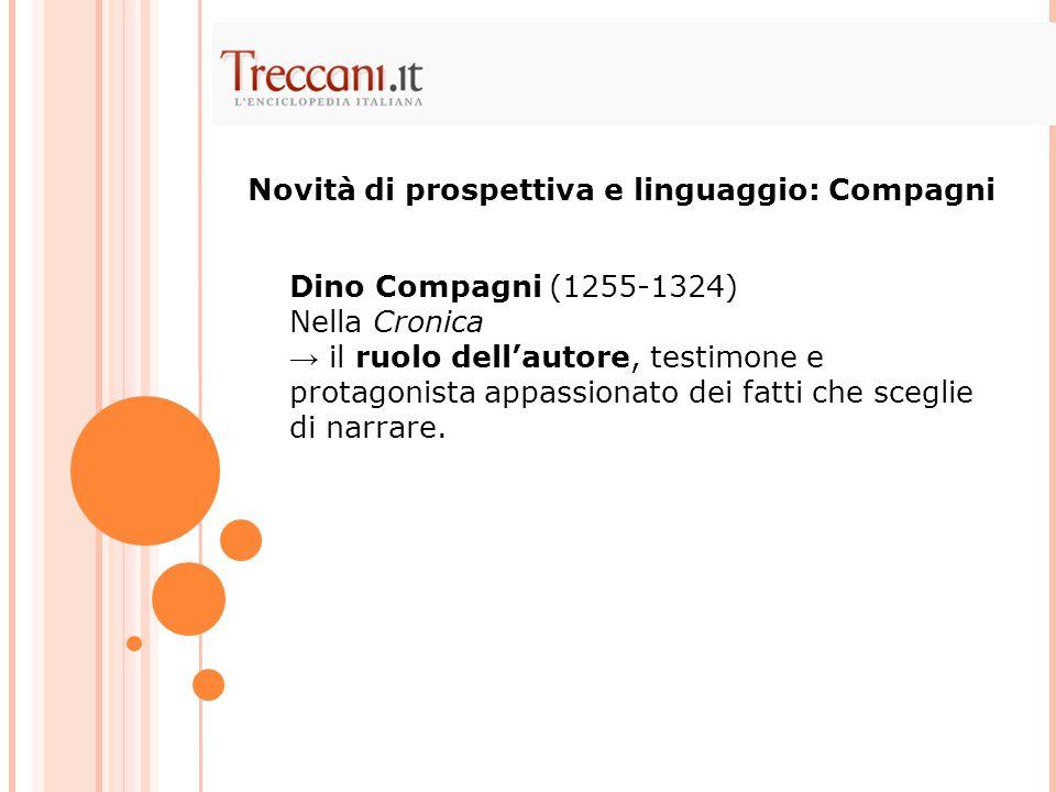 Dino Compagni (1255-1324) Nella Cronica → il ruolo dell'autore, testimone e protagonista appassionato dei fatti che sceglie di narrare. Novità di pros