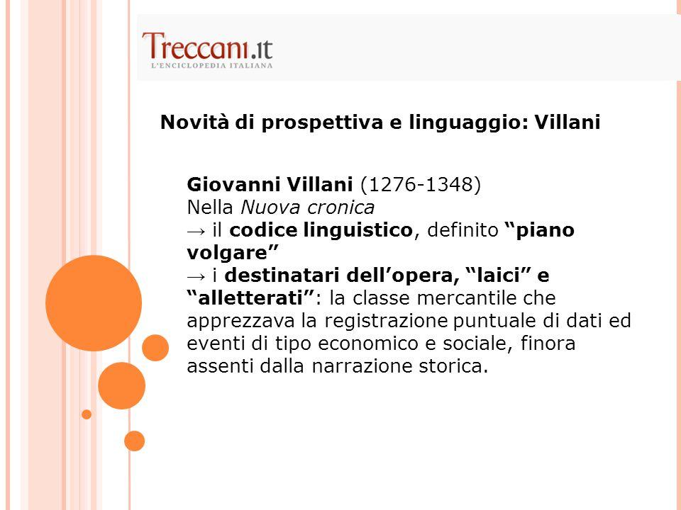 """Giovanni Villani (1276-1348) Nella Nuova cronica → il codice linguistico, definito """"piano volgare"""" → i destinatari dell'opera, """"laici"""" e """"alletterati"""""""