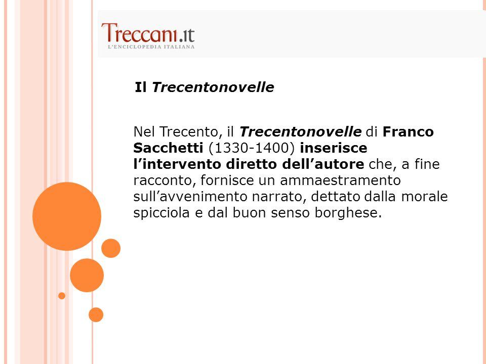 Nel Trecento, il Trecentonovelle di Franco Sacchetti (1330-1400) inserisce l'intervento diretto dell'autore che, a fine racconto, fornisce un ammaestr