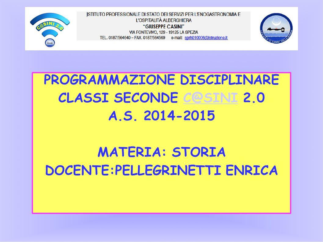 PROGRAMMAZIONE DISCIPLINARE CLASSI SECONDE C@SINI 2.0C@SINI A.S. 2014-2015 MATERIA: STORIA DOCENTE:PELLEGRINETTI ENRICA
