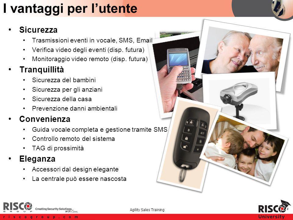 Agility Sales Training I vantaggi per l'utente Sicurezza Trasmissioni eventi in vocale, SMS, Email Verifica video degli eventi (disp. futura) Monitora
