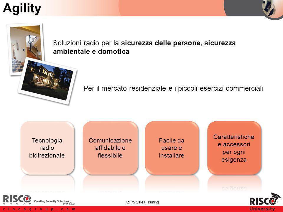 Agility Sales Training Agility Soluzioni radio per la sicurezza delle persone, sicurezza ambientale e domotica Per il mercato residenziale e i piccoli esercizi commerciali