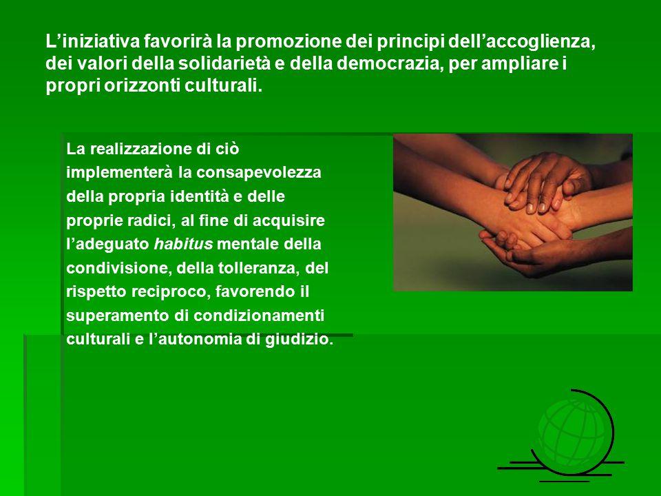 L'iniziativa favorirà la promozione dei principi dell'accoglienza, dei valori della solidarietà e della democrazia, per ampliare i propri orizzonti cu