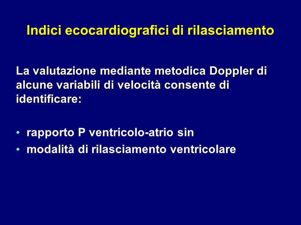 Indici ecocardiografici di rilasciamento La valutazione mediante metodica Doppler di alcune variabili di velocità consente di identificare: rapporto P