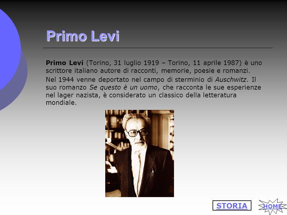Primo Levi Primo Levi (Torino, 31 luglio 1919 – Torino, 11 aprile 1987) è uno scrittore italiano autore di racconti, memorie, poesie e romanzi.