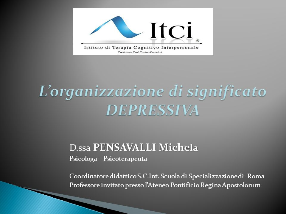 PENSAVALLI Miche la D.ssa PENSAVALLI Miche la Psicologa – Psicoterapeuta Coordinatore didattico S.C.Int. Scuola di Specializzazione di Roma Professore