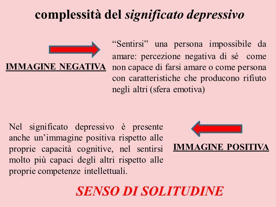 """complessità del significato depressivo """"Sentirsi"""" una persona impossibile da amare: percezione negativa di sé come non capace di farsi amare o come pe"""