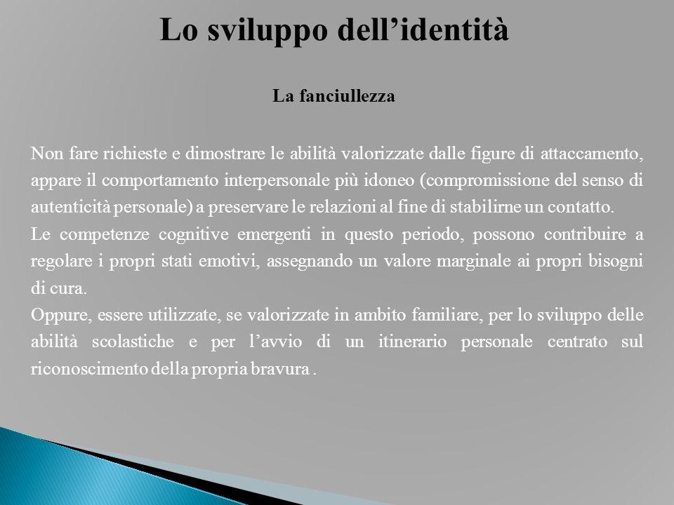 Lo sviluppo dell'identità La fanciullezza Non fare richieste e dimostrare le abilità valorizzate dalle figure di attaccamento, appare il comportamento