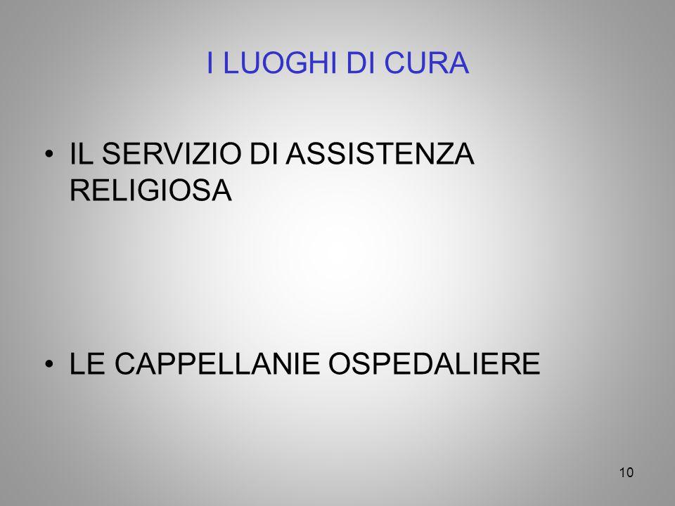I LUOGHI DI CURA IL SERVIZIO DI ASSISTENZA RELIGIOSA LE CAPPELLANIE OSPEDALIERE 10